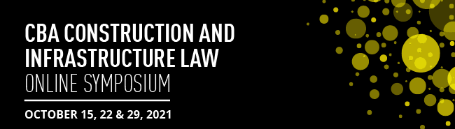CBA Construction and Infrastructure Law Online Symposium 2021